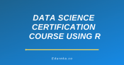 Data Science Certification Course using R
