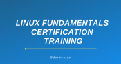 Linux Fundamentals Certification Training