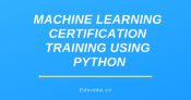 Machine Learning Certification Training using Python
