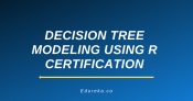 Decision Tree Modeling Using R Certification Training